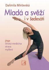 Dalimila Mirčevská: Mladá a svěží i v šedesáti - Jóga, čínská medicína, strava, myšlení