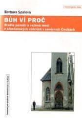 Barbora Spalová: Bůh ví proč - Paměti a režimy moci v křesťanských církvích v severních Čechách