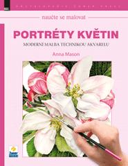 Anna Mason: Portréty květin: Moderní malba technikou akvarelu