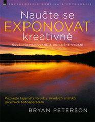 Bryan Peterson: Naučte se exponovat kreativně - nové, přepracované a doplněné vydání