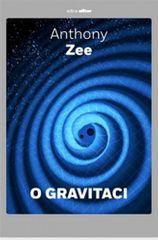 Anthony Zee: O gravitaci - Stručné pojednání o závažném tématu