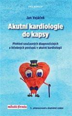 Jan Vojáček: Akutní kardiologie do kapsy - Přehled současných diagnostických a léčebných postupů v akutní kardilogii