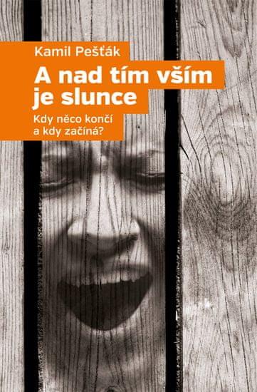 Kamil Pešťák: A nad tím vším je slunce