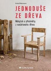 Antje Rittermann: Jednoduše ze dřeva - Nábytek a objekty z použitého dřeva