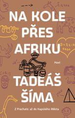 Šíma Tadeáš: Na kole přes Afriku - Z Prachatic až do Kapského Města