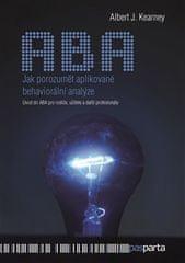Albert J. Kearney: Jak porozumět aplikované behaviorální analýze - Úvod do ABA pro rodiče, učitele a další profesionály