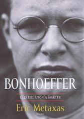 Metaxas Eric: Bonhoeffer – kazateľ, špión, martýr