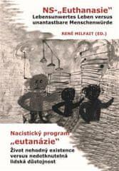 """René Milfait: Nacistický program """"eutanázie"""" / NS- """"Euthanasie"""" - Život nehodný existence versus nedotknutelná lidská důstojnost / Lebensunwertes Leben versus unantastbare Menschenwürde"""