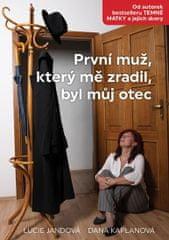 Jandová Lucie, Kaplanová Dana,: První muž, který mě zradil, byl můj otec