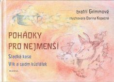 Jacob a Wilhelm Grimmovi: Pohádky pro nejmenší - Sladká kaše, Vlk a sedm kůzlátek