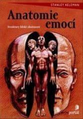 Stanley Keleman: Anatomie emocí - Emoce a jejich vliv na lidské tělo