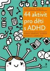 Lawrence E. Shapiro: 44 aktivit pro děti s ADHD - Podpora sebedůvěry, sociálních dovedností a sebekontroly