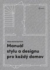 Frida Ramstedt: Manuál stylu a designu pro každý domov - Kniha pro všechny, kdo chtějí porozumět zákonitostem dobrého bydlení a naučit se