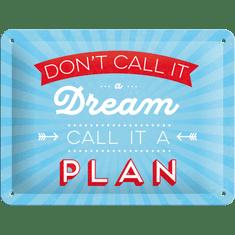 Postershop metalni znak Don't Call It a Dream, Call It a Plan