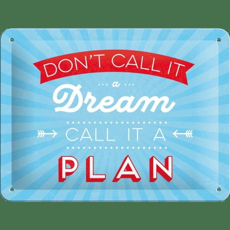 Postershop Fém tábla - Don't Call It a Dream, Call It a Plan