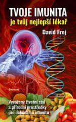 Frej David: Tvoje imunita je tvůj nejlepší lékař - Vyvážený životní styl a přírodní prostředky pro d