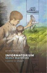 Komenský Jan Ámos: Informatorium školy mateřské v jazyce 21. století