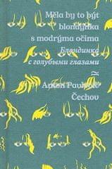 Anton Pavlovič Čechov: Měla by to být blondýnka s modrýma očima/Blondinka s golubymi glazami