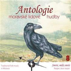 Různí interpreti: Antologie moravské lidové hudby 8 - CD 8 - Smrti, milá smrti