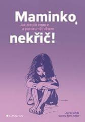 Mik Jeannina, Temi-Jetter Sandra: Maminko, nekřič! - Jak zkrotit emoce a porozumět dětem