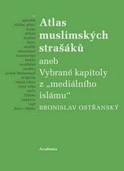 Bronislav Ostřanský: Atlas muslimských strašáků - aneb Vybrané kapitoly z mediálního islámu