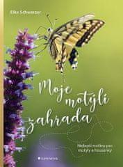 Elke Schwarzer: Moje motýlí zahrada - Nejlepší rostliny pro motýly a housenky
