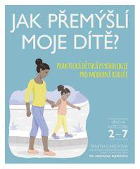Carey Tanith: Jak přemýšlí moje dítě? - Praktická dětská psychologie pro moderní rodiče
