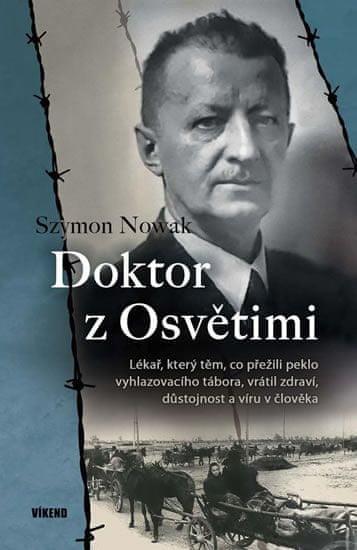 Nowak Szymon: Doktor z Osvětimi - Lékař, který těm, co přežili peklo vyhlazovacího tábora, vrátil zd
