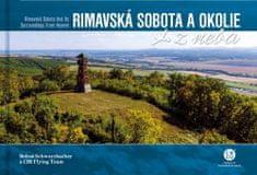 Bohuš Schwarzbacher: Rimavská Sobota a okolie z neba - Rimavská Sobota and Its Surroundings From Heaven