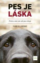 Wynne Clive D.L.: Pes je láska - Prečo a ako vás váš pes miluje