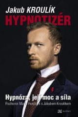Kroulík Jakub: Hypnotizér - Hypnóza, její moc a síla