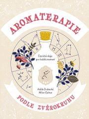 Adéla Zrubecká: Aromaterapie podle zvěrokruhu - Éterické oleje pro každé znamení