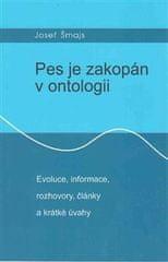 Josef Šmajs: Pes je zakopán v ontologii - Evoluce, informace, rozhovory, články a krátké úvahy