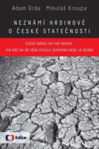 Neznámí hrdinové O české statečnosti