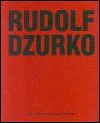 RUDOLF DZURKO/JÁ NEDĚLÁM UMĚNÍ