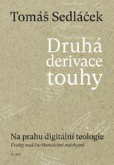 Sedláček Tomáš: Druhá derivace touhy - Na prahu digitální teologie