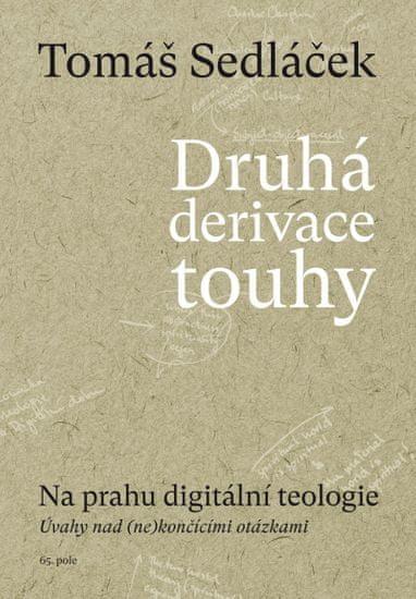 Sedláček Tomáš: Druhá derivace touhy 2: Na prahu digitální teologie