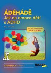 ÁDÉHÁDĚ Jak na emoce dětí s ADHD