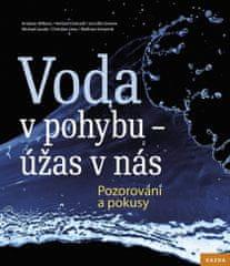 Nakladatelství Kazda Kolektiv autorů: Voda v pohybu - úžas v nás. Pozorování a pokusy