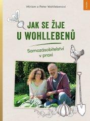 Nakladatelství Kazda Miriam a Peter Wohllebenovi: Jak se žije u Wohllebenů. Samozásobitelství v praxi