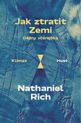 Nathaniel Rich: Jak ztratit Zemi - Dějiny včerejška