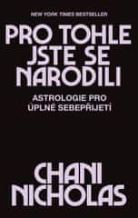 Nicholas Chani: Pro tohle jste se narodili - Astrologie pro úplné sebepřijetí