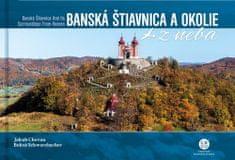 Bohuš Schwarzbacher: Banská Štiavnica a okolie z neba - Banská Štiavnica and Its Surroundings From Heaven