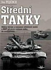 Ivo Pejčoch: Střední tanky I. díl - Dějiny vývoje a nasazení středních tanků a MBT od první světové války do současn