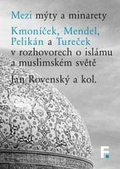 Mezi mýty a minarety. Kmoníček, Mendel, Pelikán a Tureček vrozhovorech o islámu a muslimskémsvěte
