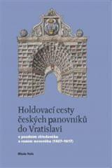 HOLDOVACÍ CESTY ČESKÝCH PANOVNÍKŮ DO VRATISLAVI V POZDNÍM