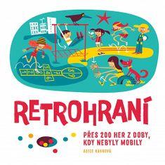 Alice Kavková: Retrohraní - Přes 200 her z doby, kdy nebyly mobily