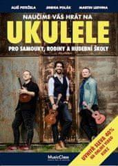 Petržela Aleš: Naučíme vás hrát na ukulele - Pro samouky, rodiny a hudební školy