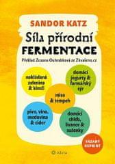 Sandor Ellix Katz: Síla přírodní fermentace - Jedinečná chuť a léčivá síla živých kultur