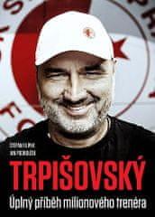 autorů kolektiv: TRPIŠOVSKÝ: Úplný příběh milionového trenéra